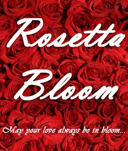 Rosetta Bloom - May your love always be in bloom